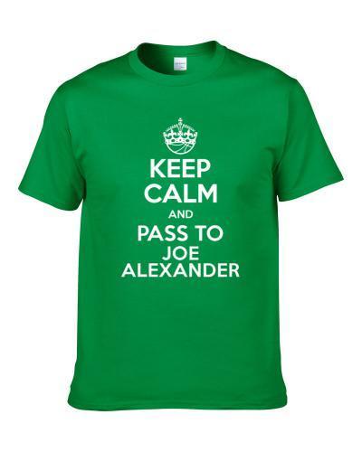 Keep Calm And Pass To Joe Alexander Milwaukee Basketball Players Cool Sports Fan tshirt for men