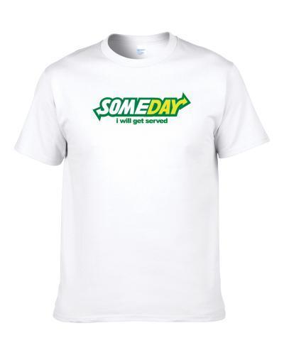 Someday I Will Get Served Subway Parody Fan Shirt