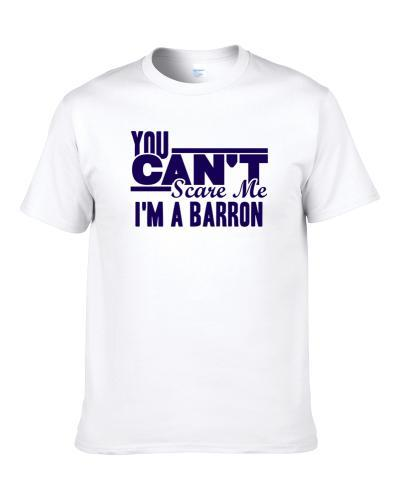 You Cant Scare Me Im A Barron Last Name Shirt