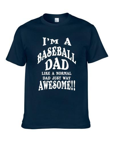 I'm a Baseball Dad Just Way Awesome Fathers Day Sports Gift tshirt