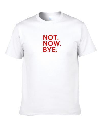 Not Now Bye Danielle Bregoli Popular Dr Phil Celebrity Teenager Graphic Shirt For Men