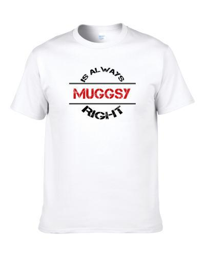 Muggsy Is Always Right Funny Personalized Name tshirt for men
