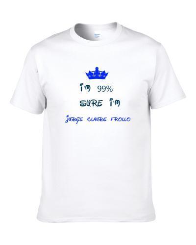99 Percent Sure I'm Judge Claude Frollo Cool Disney Character Cartoon S-3XL Shirt