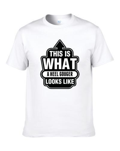 This Is What A HEEL GOUGER Looks Like Cool Occupation tshirt