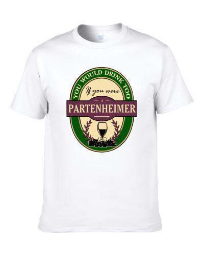 Drink If You Are A Partenheimer Funny Wine Party Label Inspired S-3XL Shirt