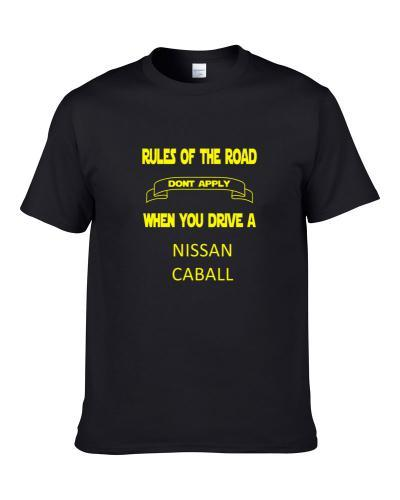 The Rules Don't Apply When You Drive A NISSAN CABALL  S-3XL Shirt