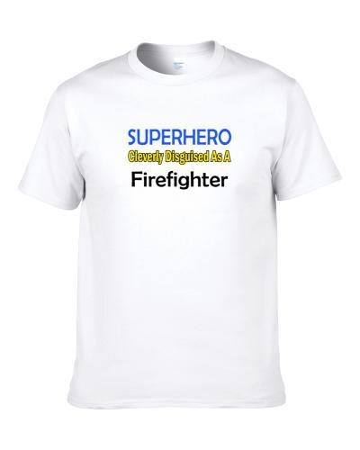 SuperHero Cleverly Disguised As A Firefighter  Shirt For Men