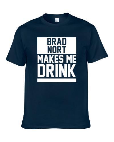 Brad Nort Makes Me Drink Carolina Football Player Fan Shirt