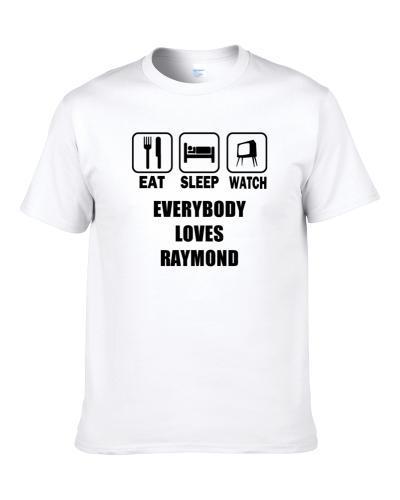 Eat Sleep Watch Everybody Loves Raymond Trending Tv Show T S-3XL Shirt