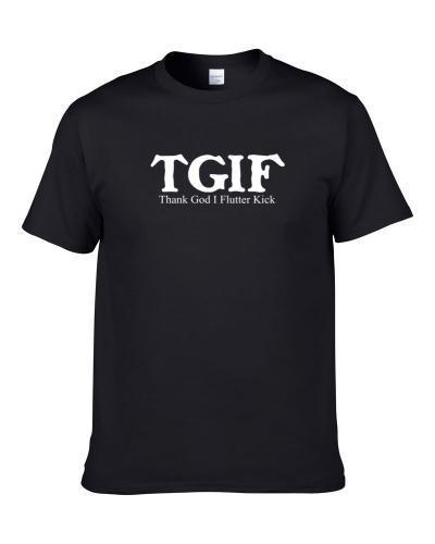TGIF Thank God I Flutter Kick Funny Hobby Sport Gift S-3XL Shirt