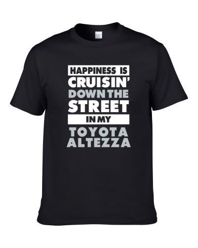 Happiness Is Cruisin Down The Street In My Toyota Altezza Car Shirt