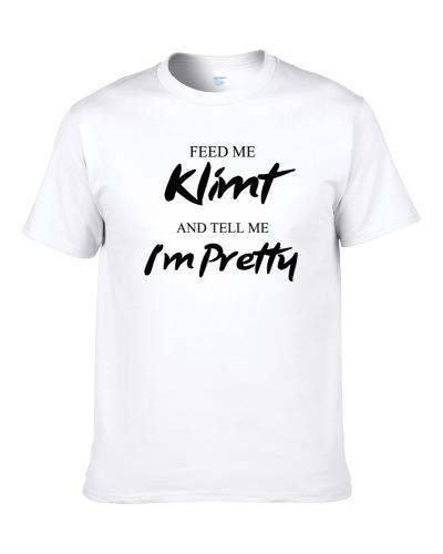 Feed Me Klimt Beer And Tell Me I'm Pretty Funny Drinking Gift T Shirt