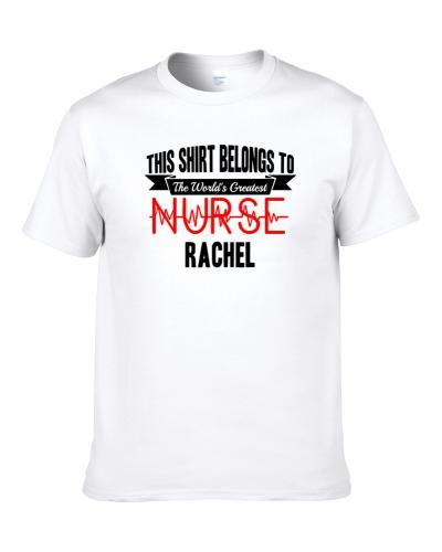 Rachel Worlds Greatest Nurse Name Men T Shirt