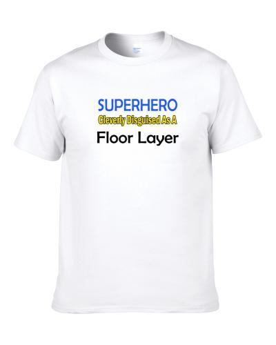 SuperHero Cleverly Disguised As A Floor Layer  Shirt For Men