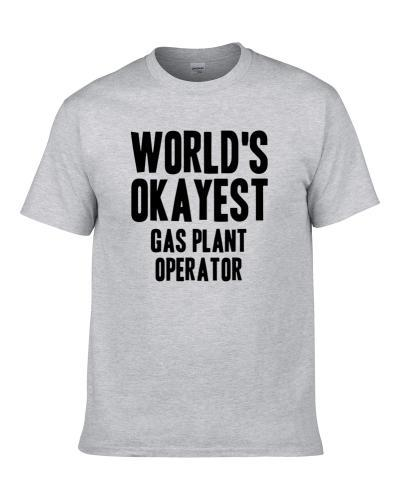 Worlds Okayest Gas Plant Operator Job tshirt for men