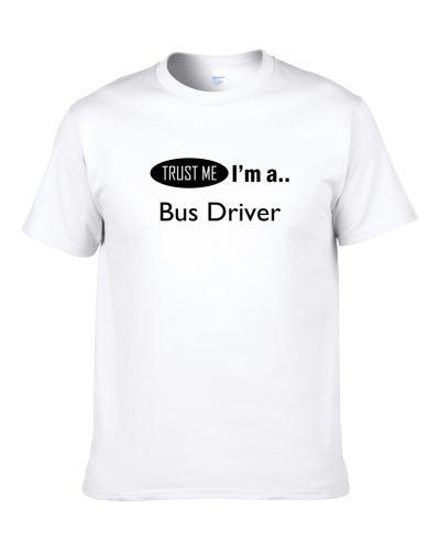 Trust Me I Am A Bus Driver  Shirt For Men