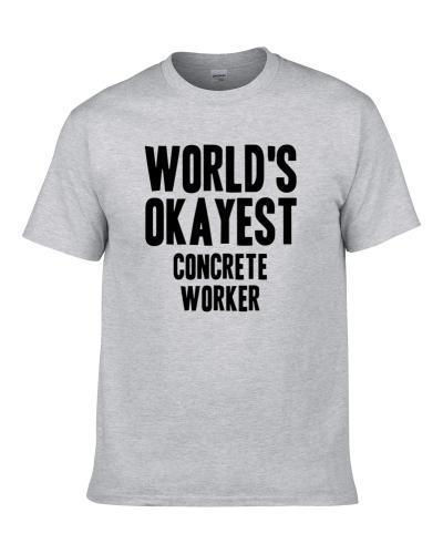 Worlds Okayest Concrete Worker Job tshirt