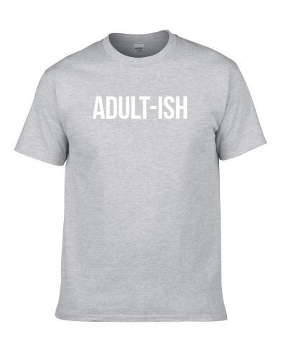 Adult ish Funny Kind Of Adult But Not Really Graphic Grown Up Men T Shirt