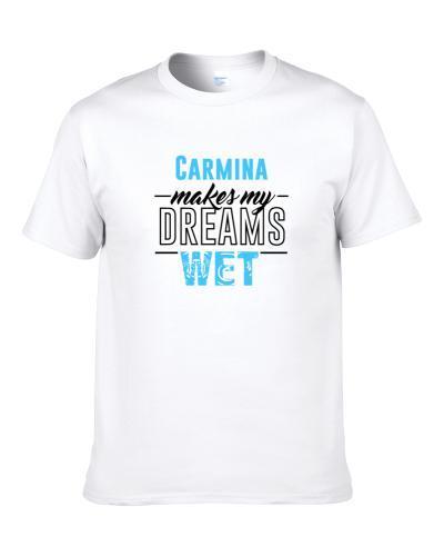 Carmina Makes My Dreams Wet S-3XL Shirt