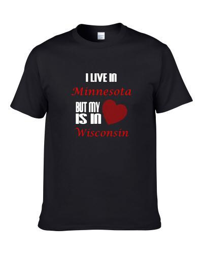 I Live In Minnesota Heart Is In Wisconsin S-3XL Shirt