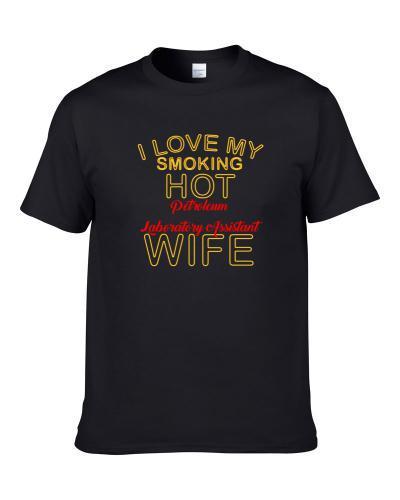 I Love My Smoking Hot Petroleum Laboratory Assistant Wife S-3XL Shirt