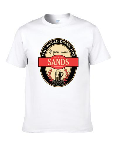Drink If You Are A Sands Funny Beer Party Label Inspired tshirt for men