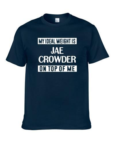 My Ideal Weight Is Jae Crowder On Top Of Me Dallas Basketball Player Funny Fan Shirt
