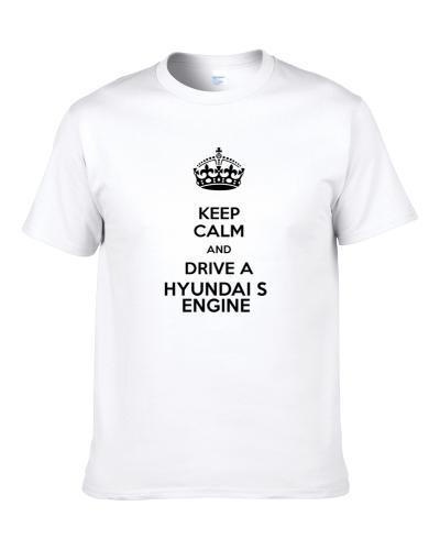 Keep Calm and Drive a Hyundai S engine  S-3XL Shirt