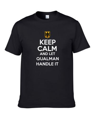Keep Calm and Let Qualman Handle it Germany Coat of Arms S-3XL Shirt