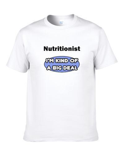 Nutritionist I'M Kind Of A Big Deal  Shirt