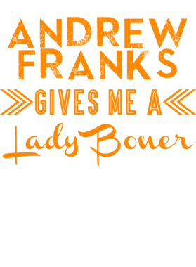 Andrew Franks Gives Me A Lady Boner Miami Football Player Fan T Shirt