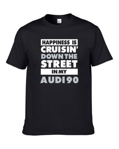 Happiness Is Cruisin Down The Street In My Audi 90 Car T Shirt