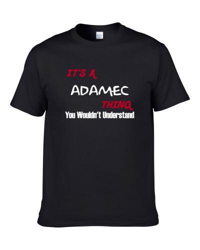 Adamec Thing Wouldn't Understand Men T Shirt