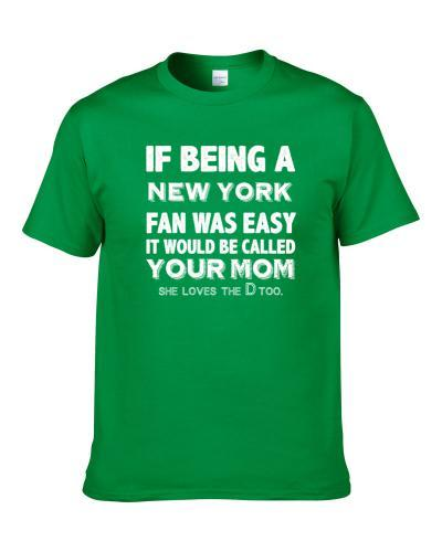 Easy Being A New York Football Fan Funny Your Mom Sports S-3XL Shirt