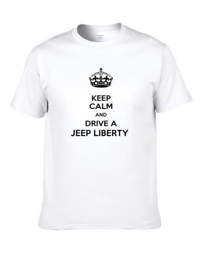 Keep Calm and Drive a Jeep Liberty  S-3XL Shirt