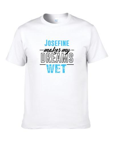 Josefine Makes My Dreams Wet S-3XL Shirt