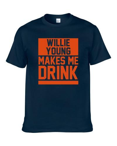 Willie Young Makes Me Drink Chicago Football Player Fan Shirt