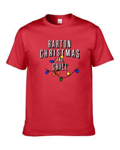Barton Christmas And Chill Family Christmas T Shirt