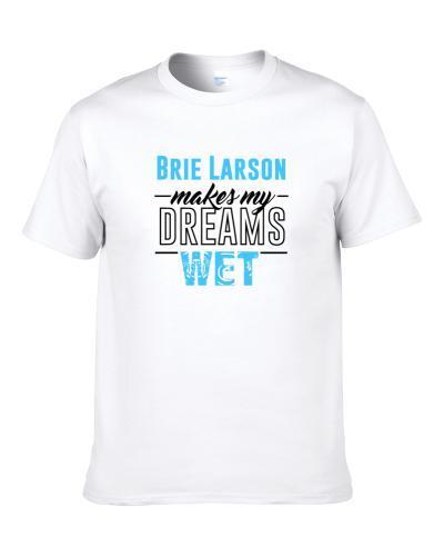 Brie Larson Makes My Dreams Wet S-3XL Shirt