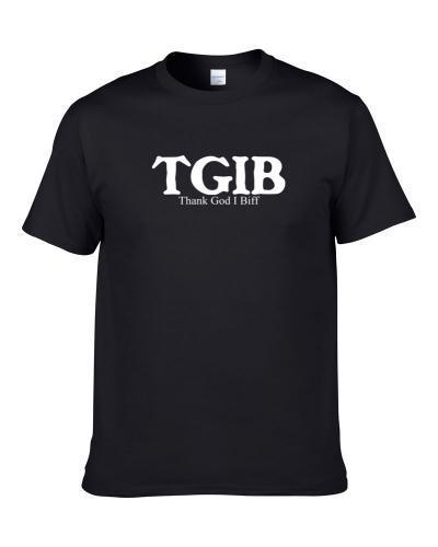 TGIB Thank God I Biff Funny Hobby Sport Gift S-3XL Shirt