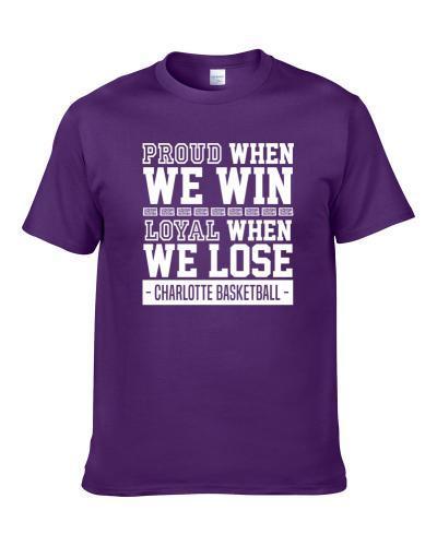 Charlotte Basketball Proud Win Loyal When We Lose Team Fan tshirt