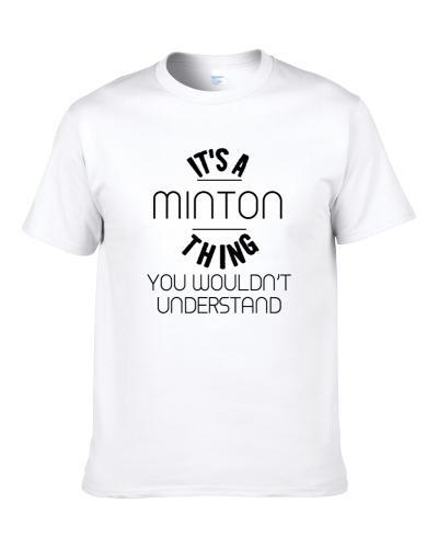 Minton Its A Thing You Wouldnt Understand S-3XL Shirt