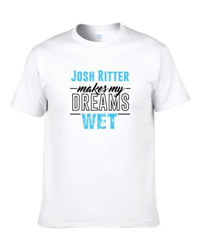 Josh Ritter Makes My Dreams Wet S-3XL Shirt