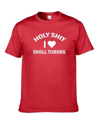 Holy Shit I Love Skoll Tuborg Beer Lover Drinking Gift S-3XL Shirt