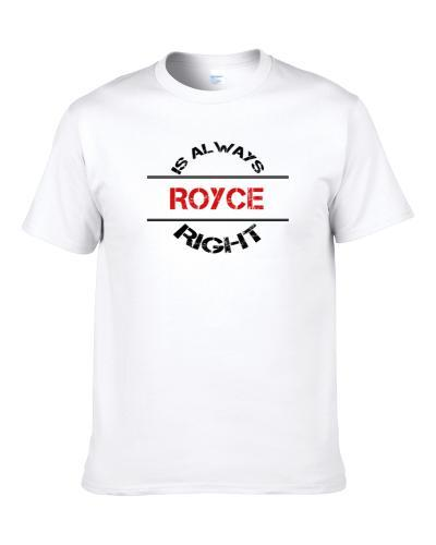 Royce Is Always Right Funny Personalized Name tshirt