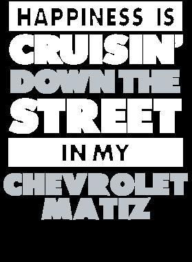 Happiness Is Cruisin Down The Street In My Chevrolet Matiz Car T Shirt