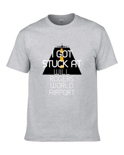 I Got Stuck At Will Rogers World Airport Funny S-3XL Shirt
