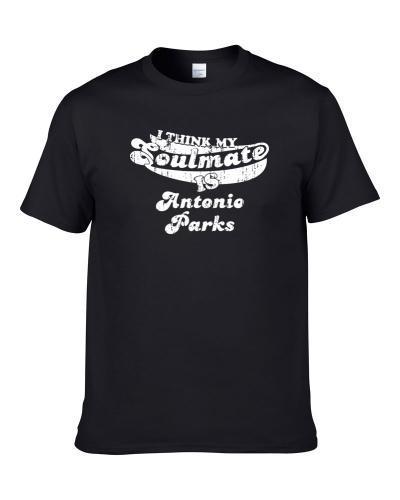 I Think My Soulmate Is Antonio Parks Football Fan Worn Look TEE
