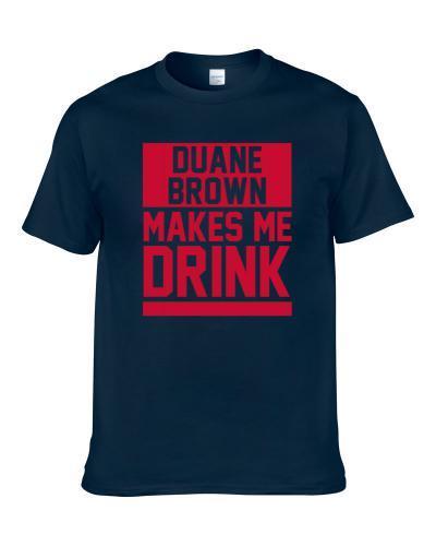 Duane Brown Makes Me Drink Houston Football Player Funny Fan Men T Shirt