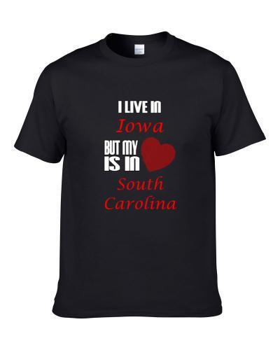 I Live In Iowa Heart Is In South Carolina S-3XL Shirt